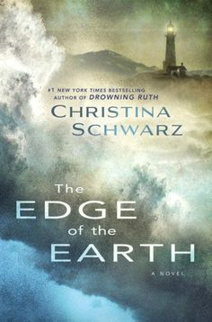 The Edge of the Earth - By Christina Schwarz In 1898, Trudy follows her love to a eerily remote California lighthouse and discovers life-changing secrets.