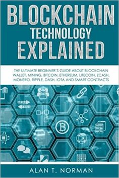 Blockchain Technology Explained The Ultimate Beginner S Guide About Blockchain Wallet Mining Bitcoin Ethereum Litecoin Zcash Monero Ripple Dash IOTA And Smart Contracts What Is Mining, What Is Bitcoin Mining, Does It Work, Blockchain Technology, Computer Technology, Crypto Currencies, What To Read, Book Publishing, Platform