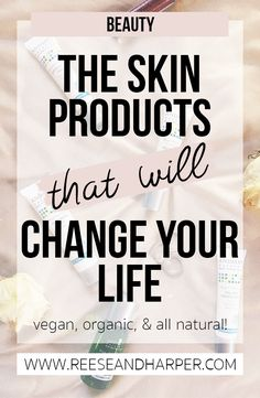 Need to add some new skincare products into your routine? Look no further than this post. Find out some of my favorite organic, natural, and vegan skincare products that will work wonders on your skin and change your life! | Reese & Harper #lifestyleblogger #bloggerstribe #bloggersunite #skincare