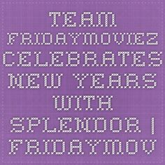 Team Fridaymoviez Celebrates New Years With Splendor | fridaymoviezblog