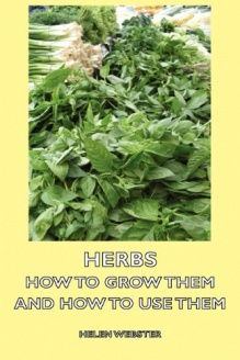 Herbs - How to Grow Them and How to Use Them , 978-1443736329, Helen Webster, Hesperides Press