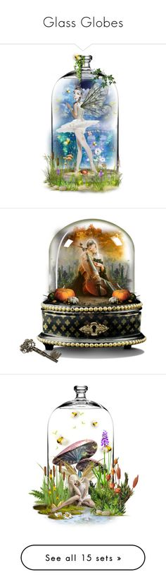"""""""Glass Globes"""" by girlinthebigbox ❤ liked on Polyvore featuring art, pretty, fantasy, imagination, glassglobe, fairy, Winter, snow, geisha and Snowglobe"""