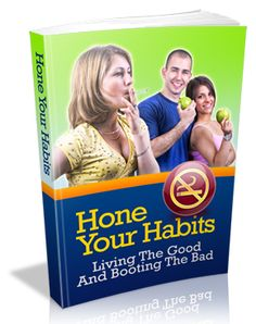 Hone Your Habits  With this product, and it?s great information on beating bad habits you will have all the tools and a step by step guide for the exact process we used to help people put an end to bad habits.