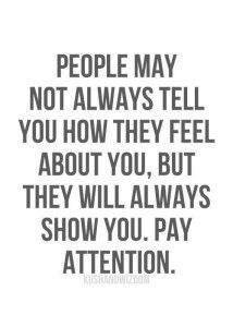 Believe half of what you hear, all of what you see? Actions speak louder than words?