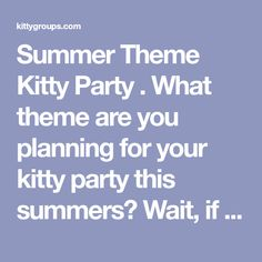 2e6856208fd Summer Theme Kitty Party . What theme are you planning for your kitty party  this summers