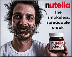 I've never even had nutella and I think this is funny. Weekend Humor, Friday Humor, Saturday Humor, I Smile, Make Me Smile, Just For Laughs, Just For You, Haha Funny, Funny Stuff