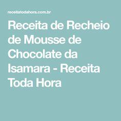 Receita de Recheio de Mousse de Chocolate da Isamara - Receita Toda Hora