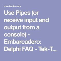 Use Pipes (or receive input and output from a console) - Embarcadero: Delphi FAQ - Tek-Tips