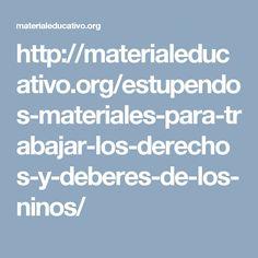 http://materialeducativo.org/estupendos-materiales-para-trabajar-los-derechos-y-deberes-de-los-ninos/
