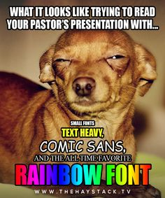 Especially when the lighting is bad. -- SDA, Seventh Day Adventist, funny meme Church Memes, Small Font, Seventh Day Adventist, Funny Memes, Hilarious, Christian Humor, Horse Quotes, Comic Sans, All About Time