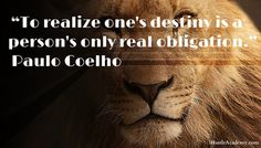 To realize one's destiny is a person's only real obligation.~ Paulo Coelho  #Motivation #MotivationalQuotes #Inspiration #SuccessQuotes #Entrepreneurship #FamousBusinessQuotes #MotivationForEntrepreneurs