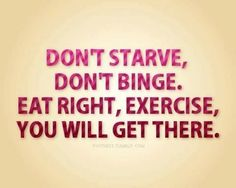 Don't Starve, Don't Binge. Listen to your body. Eat healthy and exercise! #eathealthy #greatfitnessmotivation #dontstarvediet