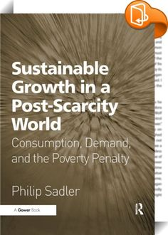 Sustainable Growth in a Post-Scarcity World    :  Over 20 years ago Philip Sadler, then head of a leading British business school, wrote Managerial Leadership in the Post-Industrial Society. In it he predicted that business would experience the most radical transformation since the Industrial Revolution of the 19th century. This transformation has now taken place.  In his latest book, Sustainable Growth in a Post-Scarcity World, Sadler charts developments once envisaged by Keynes, Chas...