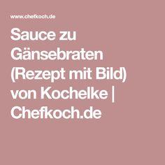 Sauce zu Gänsebraten (Rezept mit Bild) von Kochelke   Chefkoch.de