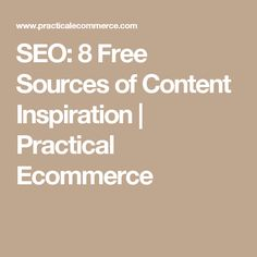 SEO: 8 Free Sources of Content Inspiration     Practical Ecommerce