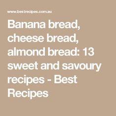 Banana bread, cheese bread, almond bread: 13 sweet and savoury recipes - Best Recipes
