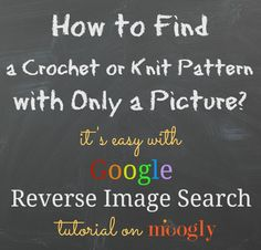 THIS IS AWESOME1   How To Find A Crochet Or Knit Pattern With Only a Picture Tutorial - (mooglyblog)