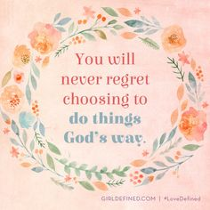 You will never regret choosing to do things God's way. #lovedefined