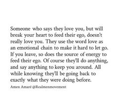 Someone who says they love you, but will break your heart to feed their ego, doesn't really love you.