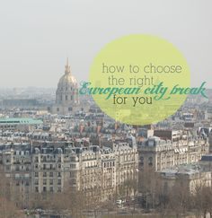 Struggling to choose a European city for that weekend jaunt? Here are some tips to help you find the right trip for you!