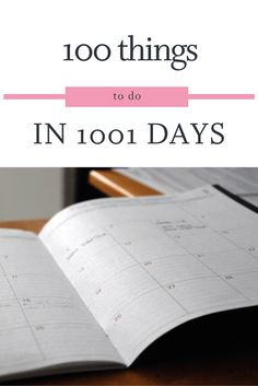 100 Things to do in 1001 Days Challenge. Things to do for yourself and others in 1,001 days. Let's get this done!