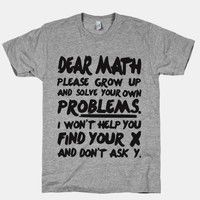 Where was this when I was in school?! .... Dear math, please grow up and solve your own problems. I wont help you find your x and dont ask y. S
