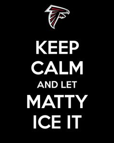"""Keep Calm And Let Matty Ice It."" An online campaign poster I created for the Atlanta Falcons playoff run to the Super Bowl."