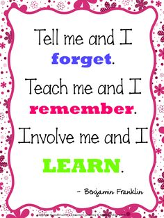 """""""Tell me and I forget, teach me and I remember, involve me and I learn"""" -Benjamin Franklin - The Council for Economic Education-"""