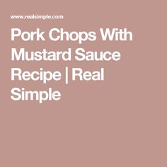 Pork Chops With Mustard Sauce Recipe   Real Simple