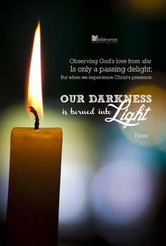 When we experience Christ's presence, our darkness is turned into light.
