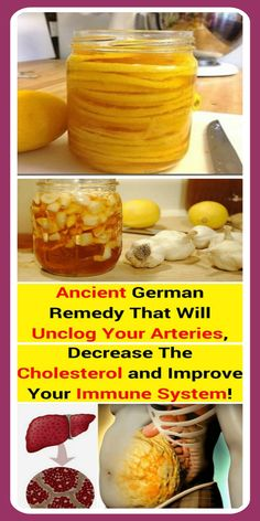 Ancient German Remedy That Will Unclog Your Arteries  Decrease The Cholesterol and Improve Your Immune System Here were going to provide you an unique german recipe which has been used for plenty centuries to deal with illnesses like atherosclerosis high levels of cholesterol cold fatigue and severa d