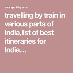 travelling by train in various parts of India,list of best itineraries for India…