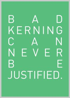 Bad kerning can never be justified via http://designtaxi.com | SO TRUE.