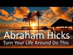 Abraham Hicks - Begin Turning Your Life Around Now (Do This) - YouTube