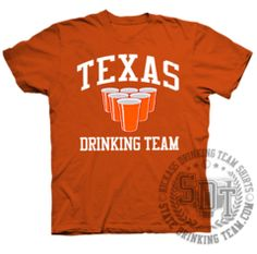 Texas Drinking Team T-Shirt$20.00 USD      Whether you are playing beer pong or beirut, represent your home state at the next big party with the brand new Texas Drinking Team t-shirt.    Expertly designed and professionally screen-printed on Texas orange heavyweight quality cotton tee.