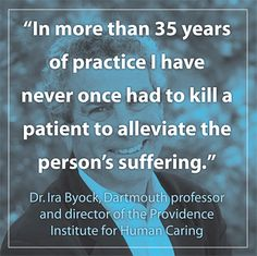 In more than 35 years of practice I have never once had to kill a patient to alleviate the person's suffering.
