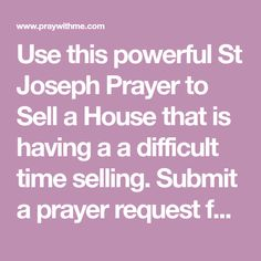 Use this powerful St Joseph Prayer to Sell a House that is having a a difficult time selling. Submit a prayer request for selling your house.