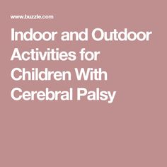 Indoor and Outdoor Activities for Children With Cerebral Palsy