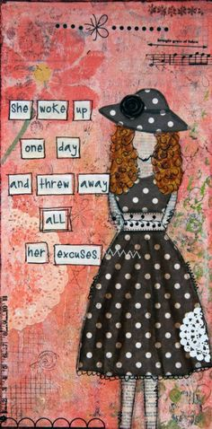 She woke up one day and threw away all her excuses. mixed media original art - she woke up by BaxtersMom on Esty. Mixed Media Collage, Mixed Media Canvas, Collage Art, Art Journal Pages, Art Journals, Journal Sample, Altered Books, Altered Art, Art Journal Inspiration