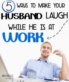 Humor can add so much to a marriage. Here are some fun ways to make your husband laugh while he is at work!