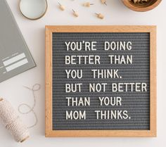 You're doing better than you think. But not better than your mom thinks.