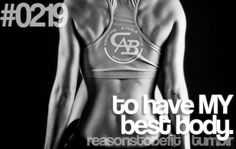 Reasons to be fit.... To have my best body!