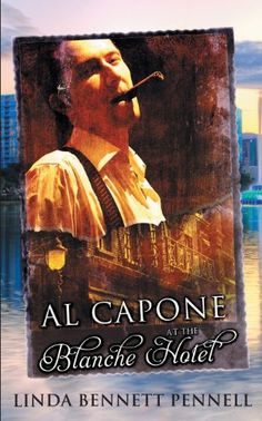 4 StarsAl Capone at the Blanche Hotel by Linda Bennett Pennell exceeded all my expectations. This is my first read from Linda Bennett Pennell, so I rea. Moving To Florida, Havana Nights, Al Capone, American Crime, Simple Words, Historical Fiction, Book Publishing, The Book, Tours