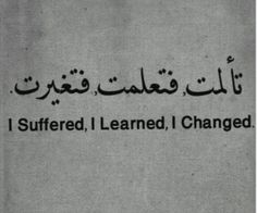 I suffered, so I learned, so I changed. So powerful, love this!