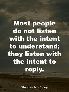 #Quotes: Most people do not listen with the intent to understand..