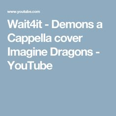 Wait4it - Demons a Cappella cover Imagine Dragons - YouTube