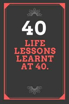 40 life lessons learnt at 40