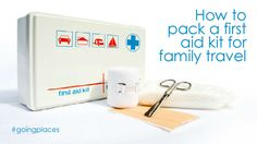 How to pack a first aid kit for family travel: http://blogs.kidspot.com.au/villagevoices/how-to-pack-a-first-aid-kit-for-family-travel/