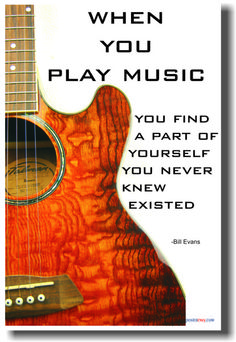 """""""When you play music, you discover a part of yourself that you never knew existed"""" - Bill Evans"""