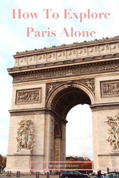 Travel: How to explore Paris alone - and love it.   Paris - Sherrelle